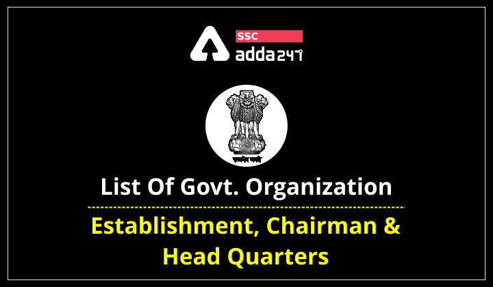 List Of Govt. Organizations: Establishment, Chairman & Head Quarters_40.1