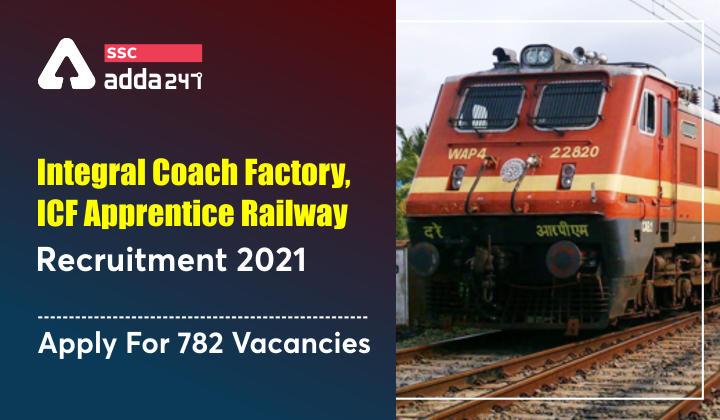 Integral Coach Factory, ICF Apprentice Railway Recruitment 2021, Apply For 782 Vacancies_40.1