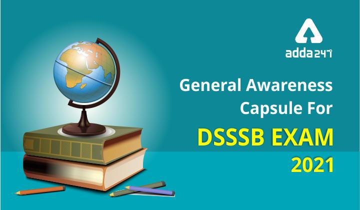 General Awareness Capsule For DSSSB Exam 2021
