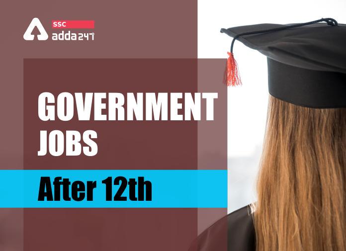 बारहवीं पास के लिए Government Jobs: यहाँ देखें 12 वीं पास छात्रों के लिए Top Government Jobs_40.1