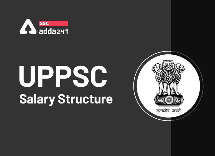 UPPSC Salary Structure: पोस्ट, वेतनमान, जॉब प्रोफाइल और प्रमोशन_40.1