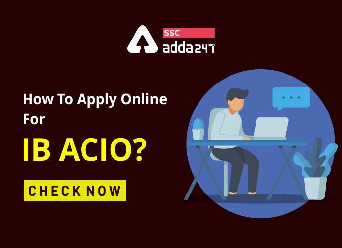 इंटेलिजेंस ब्यूरो ACIO के लिए ऑनलाइन आवेदन करें: ऑनलाइन आवेदन करने की अंतिम तिथि_50.1