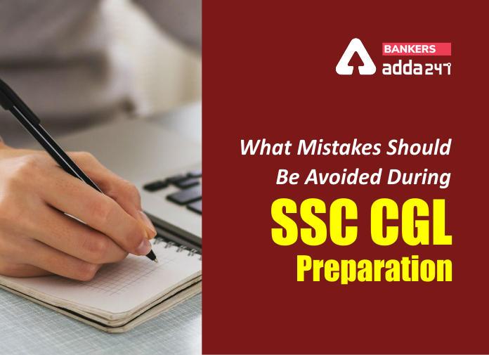 जानिए SSC CGL की तैयारी के दौरान किन गलतियों से बचना चाहिए_40.1