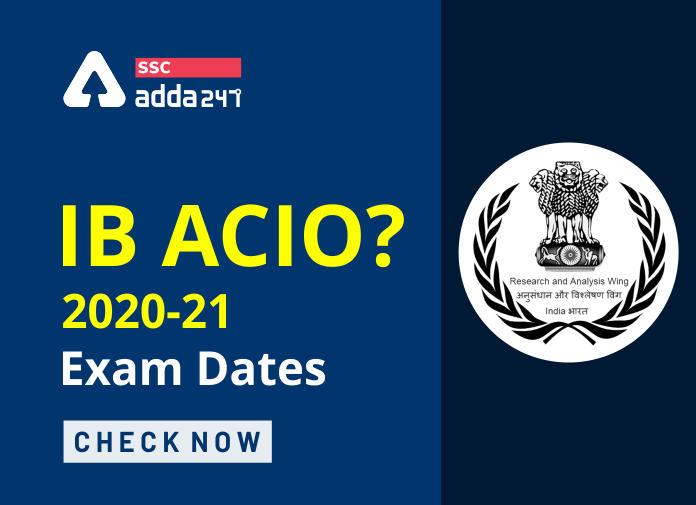 IB ACIO Exam Dates 2021: यहाँ देखें IB ACIO परीक्षा तिथि सम्बन्धी पूरी जानकारी_40.1