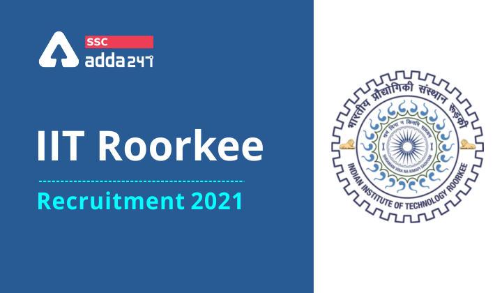 IIT रुड़की भर्ती 2021: 139 रिक्तियों के लिए अधिसूचना जारी, यहाँ देखें विस्तृत जानकारी_40.1