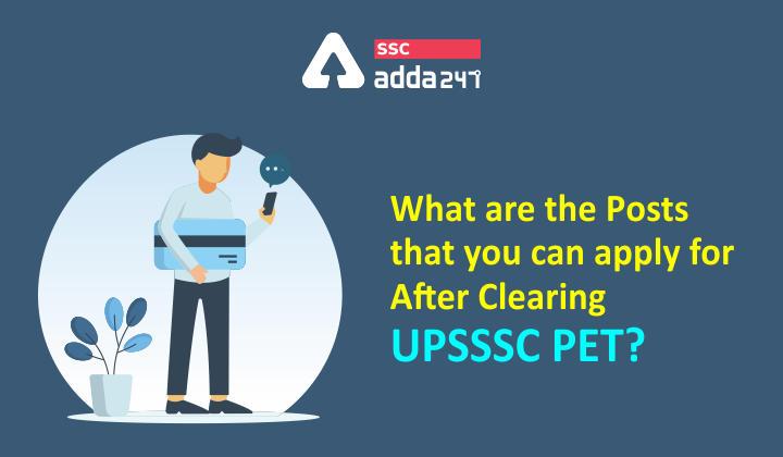 जानिए UPSSSC PET क्लियर करने के बाद आप किन पदों के लिए अप्लाई कर सकते हैं?_40.1