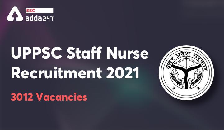 UPPSC स्टाफ नर्स भर्ती 2021 : 3012 रिक्तियों के लिए करें ऑनलाइन आवेदन_40.1