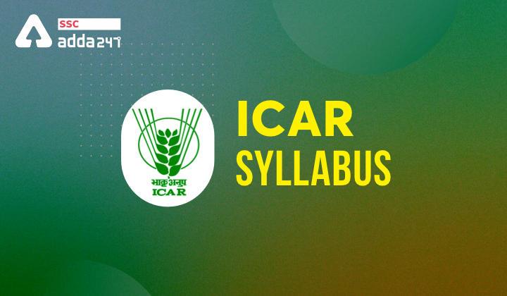 ICAR Syllabus : यहाँ देखें ICAR सिलेबस और परीक्षा पैटर्न_40.1