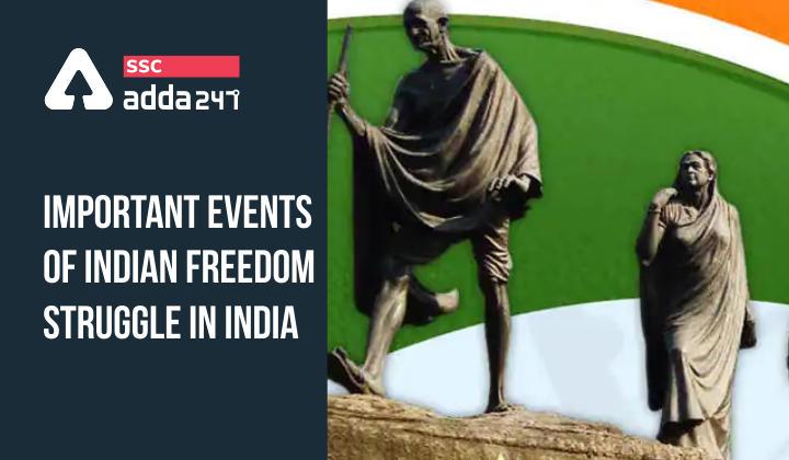 भारतीय स्वतंत्रता संग्राम की महत्वपूर्ण घटनाएं : यहाँ देखें सभी महत्वपूर्ण घटनाएँ और उससे जुड़े तथ्य_40.1
