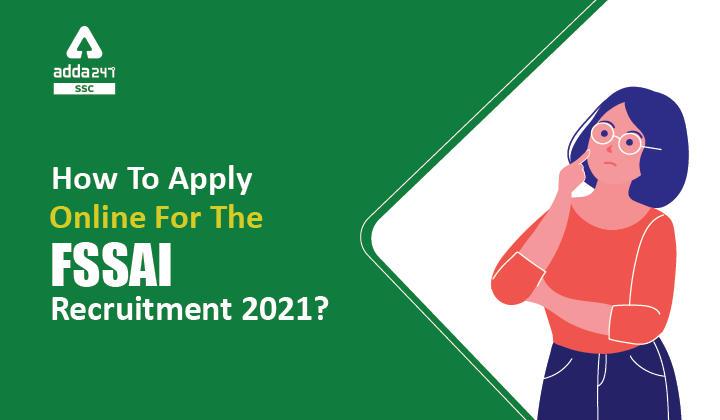 How to Apply Online for the FSSAI Recruitment 2021 : जानिए FSSAI भर्ती_40.1