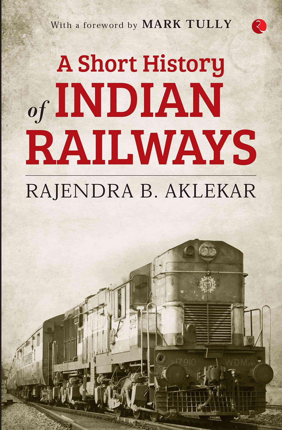 """""""A Short History of Indian Railways"""" title book penned by Rajendra B Aklekar_40.1"""