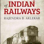 """A Short History of Indian Railways"" title book penned by Rajendra B Aklekar"