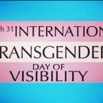 International Transgender Day of Visibility: March 31