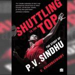"A book titled ""Shuttling to the Top: The Story of P.V. Sindhu"", released"