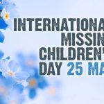 International Missing Children's Day: 25th May