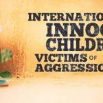 International Day of Innocent Children Victims of Aggression: 4 June