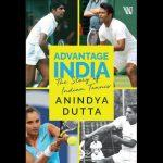 "A book titled ""Advantage India: The Story of Indian Tennis"" by Anindya Dutta"