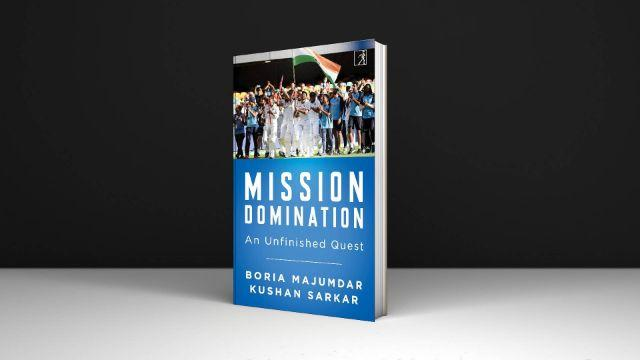 "A book ""Mission Domination: An Unfinished Quest"" by Boria Majumdar & Kushan Sarkar_40.1"